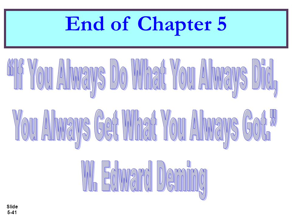 End of Chapter 5 If You Always Do What You Always Did,