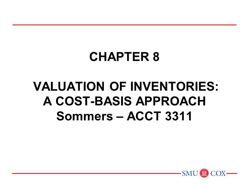 Acct 3311 - Class 12 Chapter 8 VALUATION OF INVENTORIES: A COST-BASIS APPROACH Sommers – ACCT 3311.