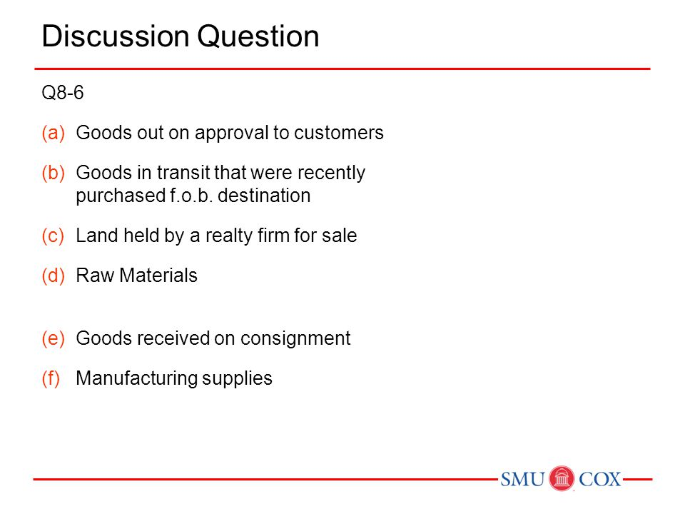 Discussion Question Q8-6 Goods out on approval to customers