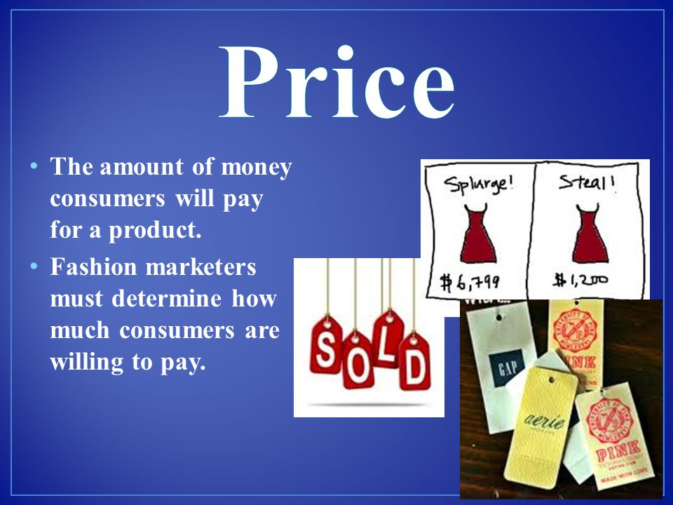 Price The amount of money consumers will pay for a product.