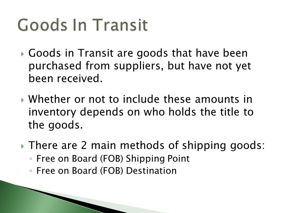 Goods In Transit Goods in Transit are goods that have been purchased from suppliers, but have not yet been received.