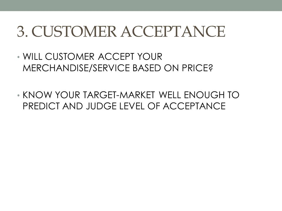 3. CUSTOMER ACCEPTANCE WILL CUSTOMER ACCEPT YOUR MERCHANDISE/SERVICE BASED ON PRICE