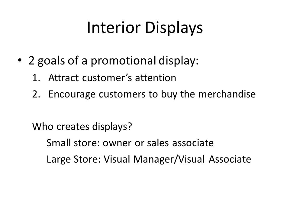 Interior Displays 2 goals of a promotional display: