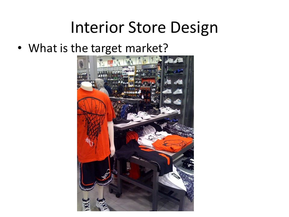 Interior Store Design What is the target market