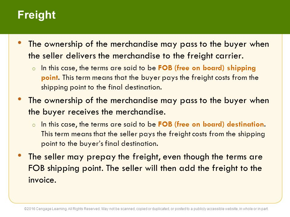 Freight The ownership of the merchandise may pass to the buyer when the seller delivers the merchandise to the freight carrier.
