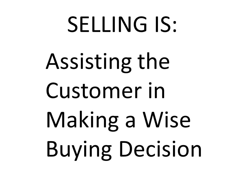 SELLING IS: Assisting the Customer in Making a Wise Buying Decision