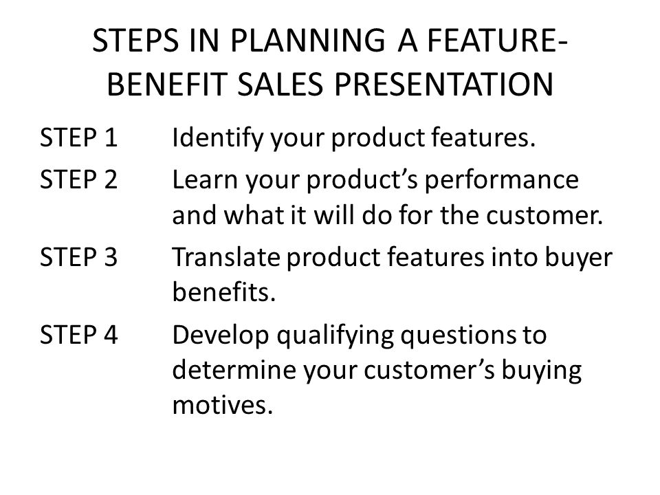 STEPS IN PLANNING A FEATURE-BENEFIT SALES PRESENTATION