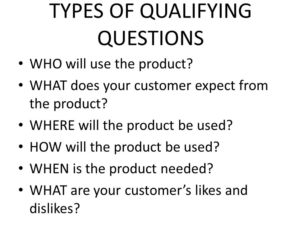 TYPES OF QUALIFYING QUESTIONS
