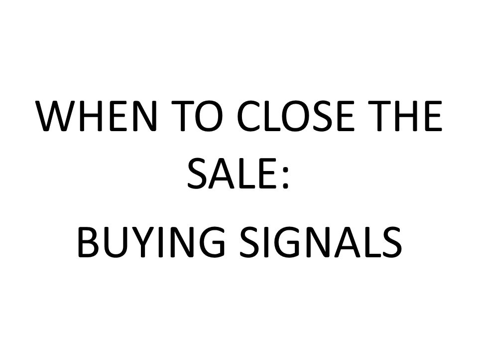 WHEN TO CLOSE THE SALE: BUYING SIGNALS