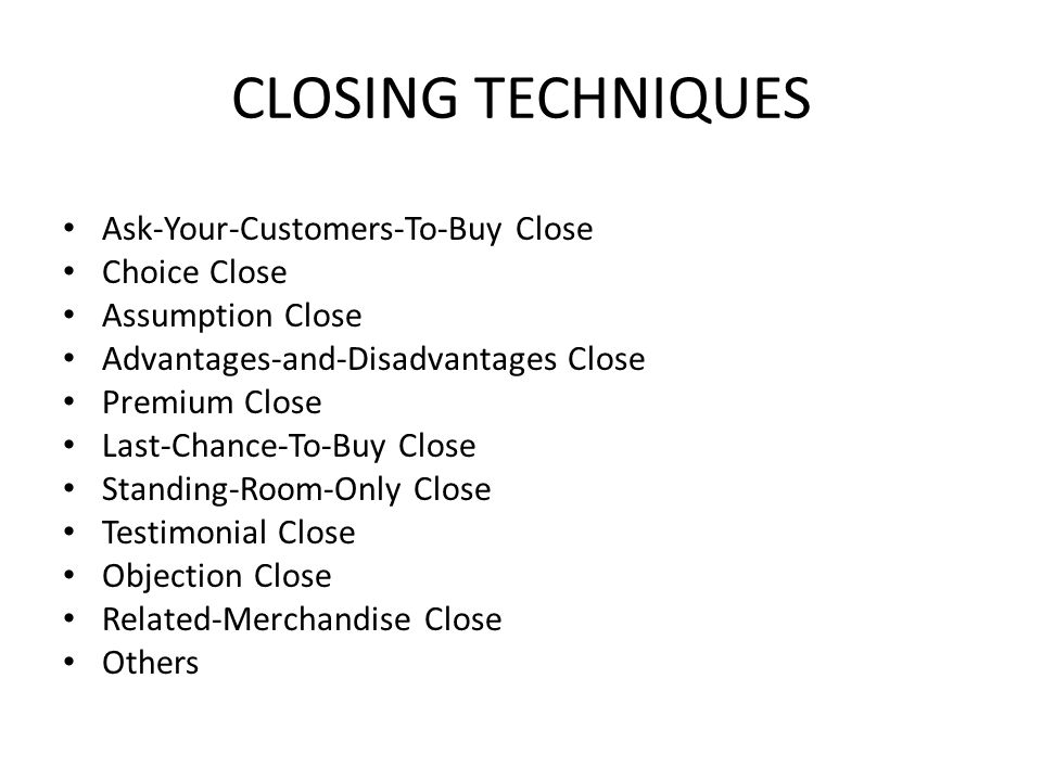 CLOSING TECHNIQUES Ask-Your-Customers-To-Buy Close Choice Close
