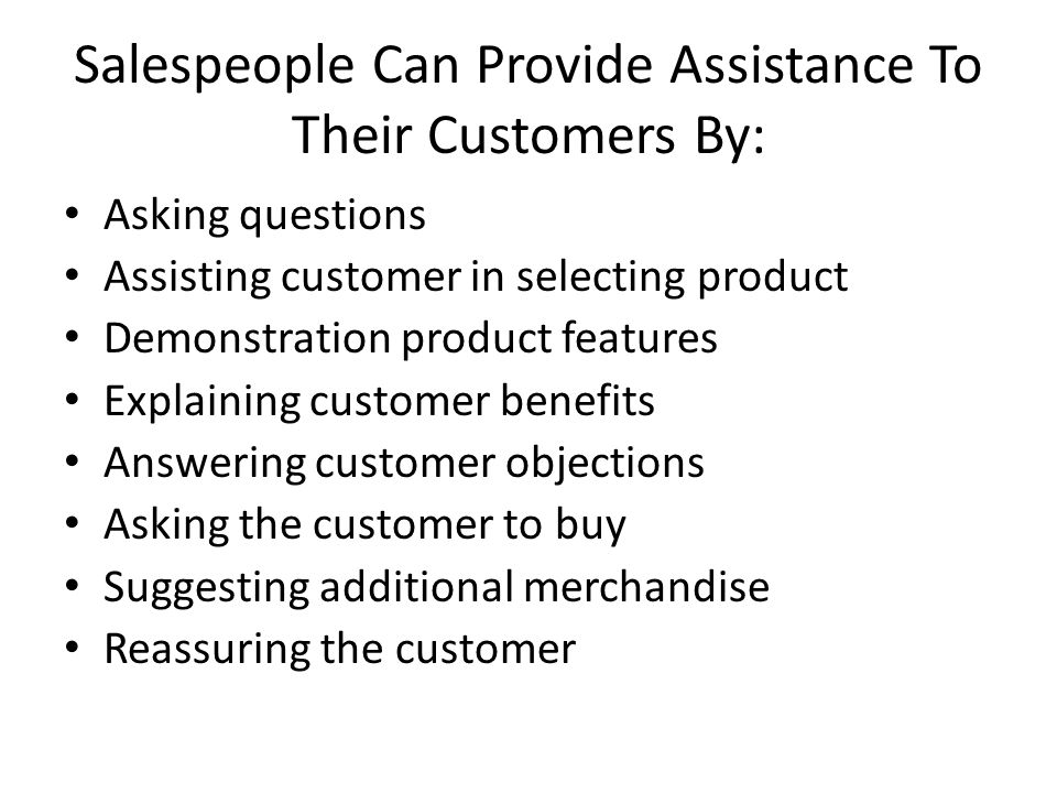 Salespeople Can Provide Assistance To Their Customers By:
