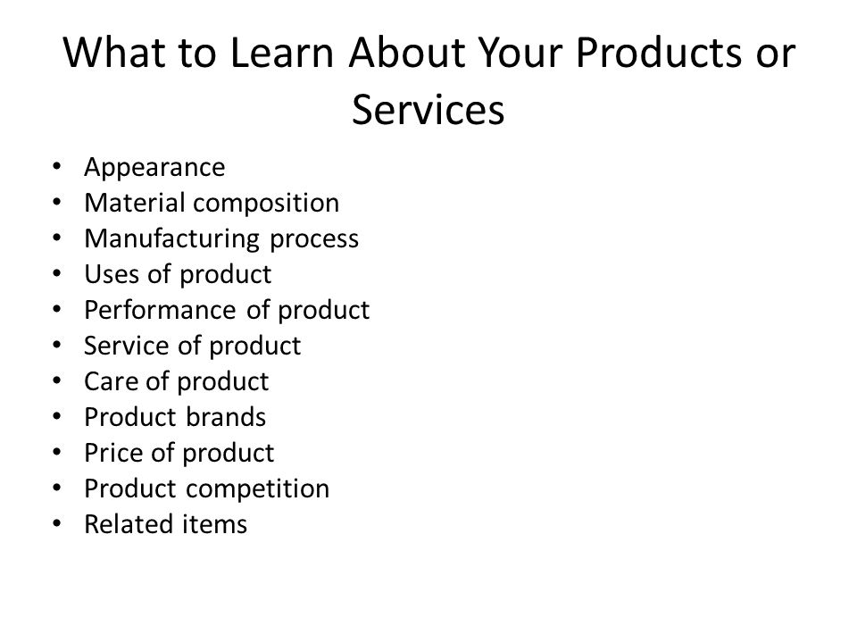 What to Learn About Your Products or Services