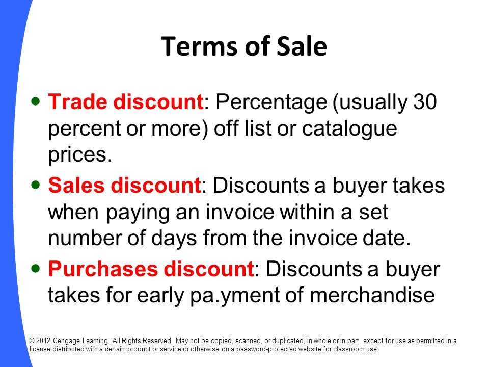 Terms of Sale Trade discount: Percentage (usually 30 percent or more) off list or catalogue prices.