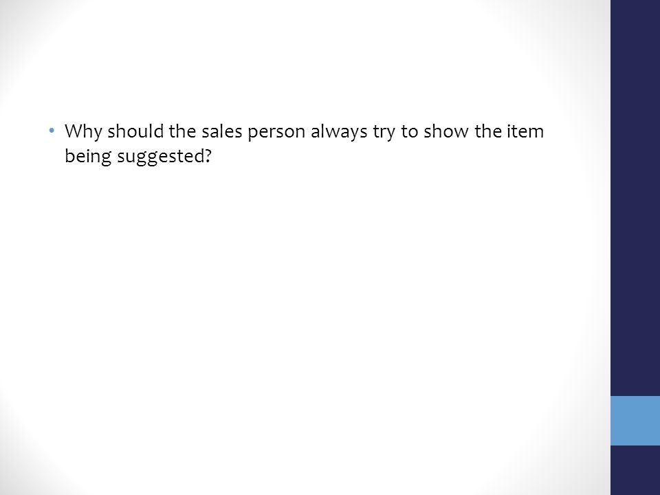 Why should the sales person always try to show the item being suggested