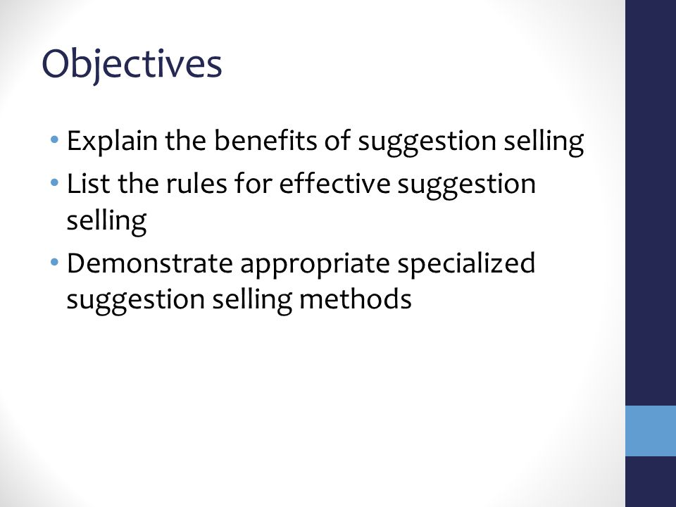Objectives Explain the benefits of suggestion selling