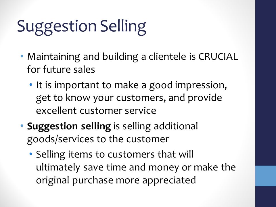 Suggestion Selling Maintaining and building a clientele is CRUCIAL for future sales.