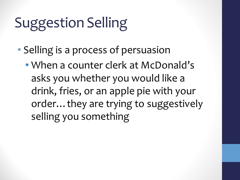 Suggestion Selling Selling is a process of persuasion