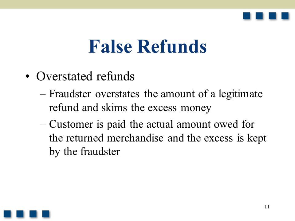False Refunds Overstated refunds