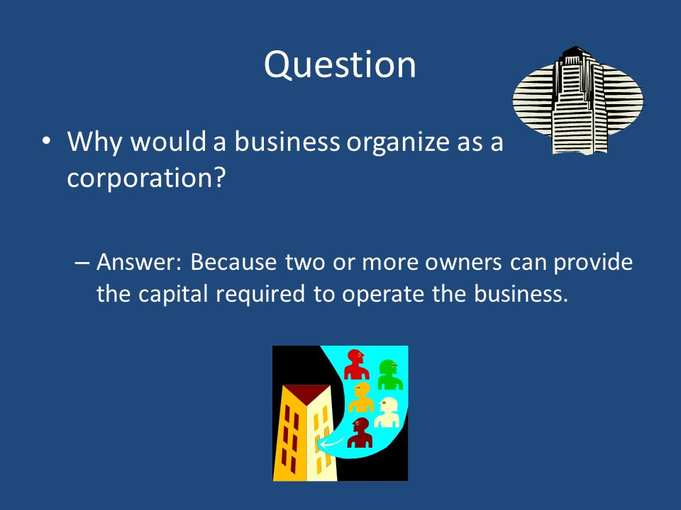 Question Why would a business organize as a corporation