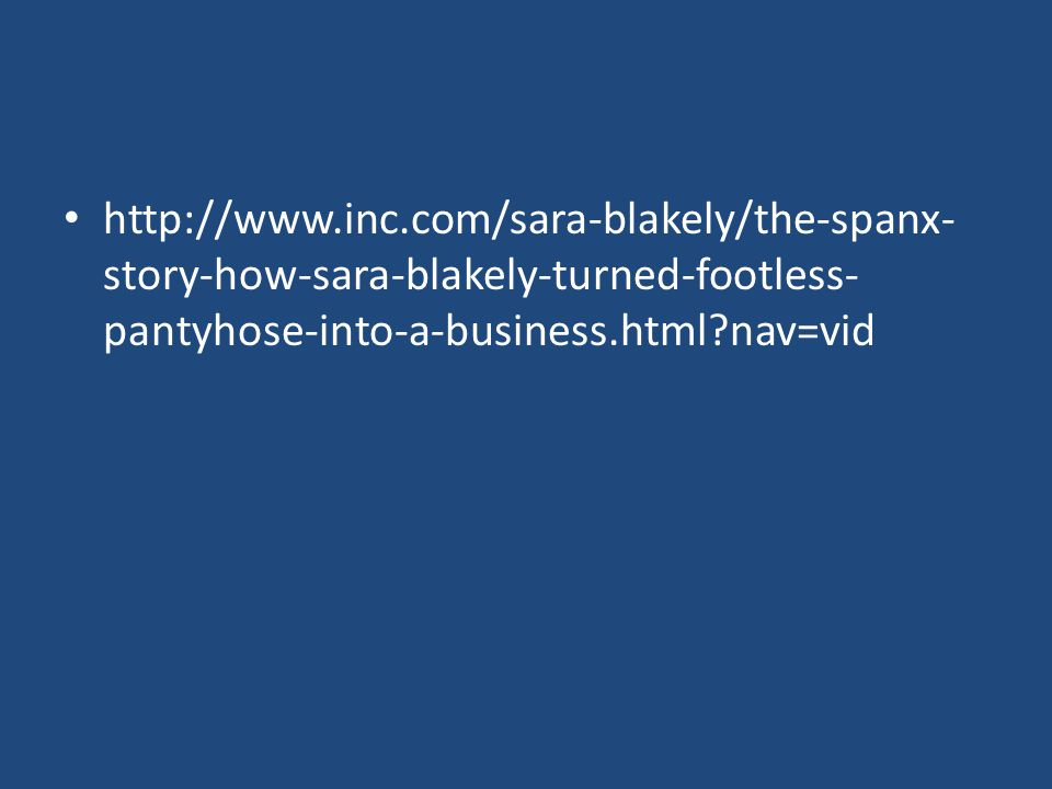 http://www.inc.com/sara-blakely/the-spanx-story-how-sara-blakely-turned-footless-pantyhose-into-a-business.html nav=vid
