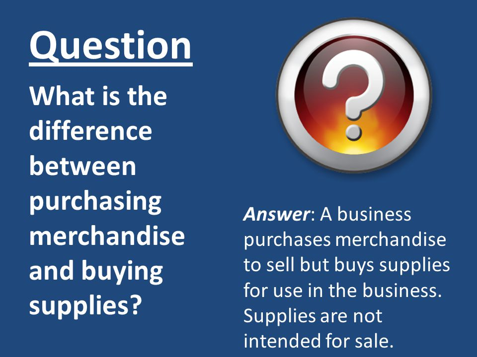 Question What is the difference between purchasing merchandise and buying supplies