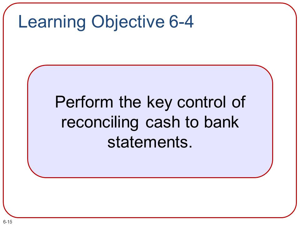 Perform the key control of reconciling cash to bank statements.