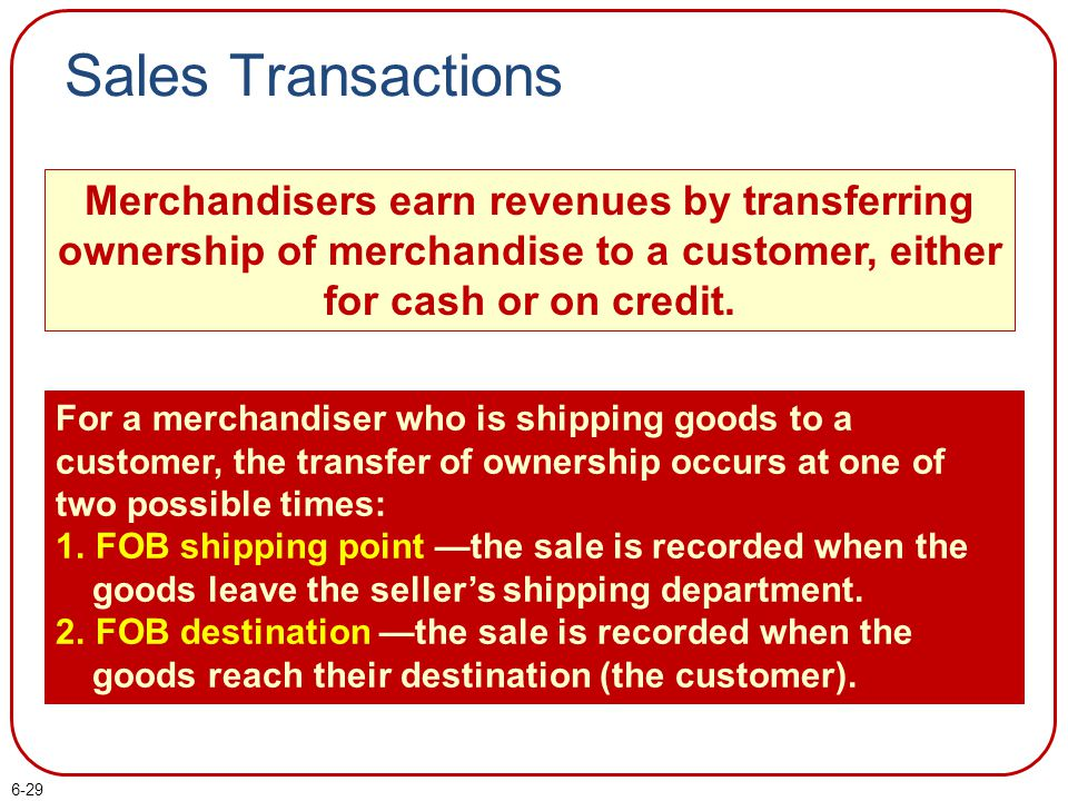 Sales Transactions Merchandisers earn revenues by transferring ownership of merchandise to a customer, either for cash or on credit.