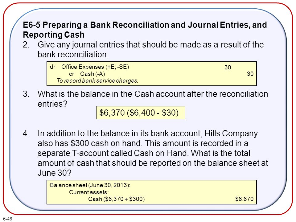 E6-5 Preparing a Bank Reconciliation and Journal Entries, and Reporting Cash