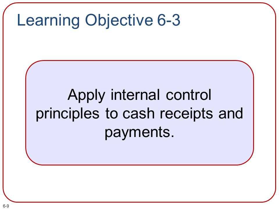 Apply internal control principles to cash receipts and payments.