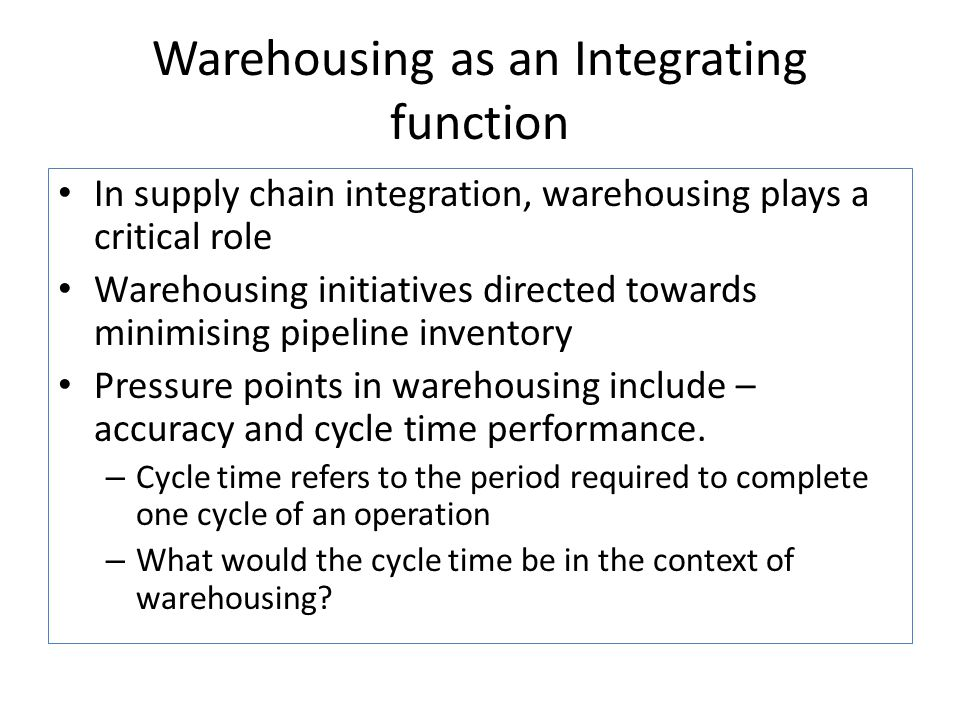 Warehousing as an Integrating function