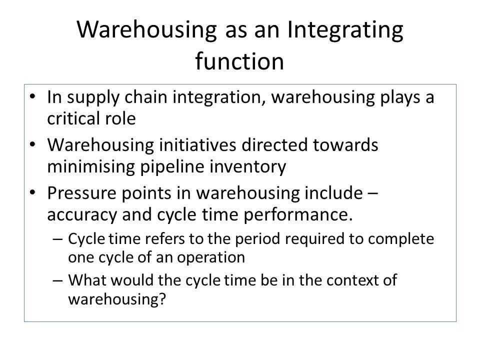 Warehousing as an Integrating function