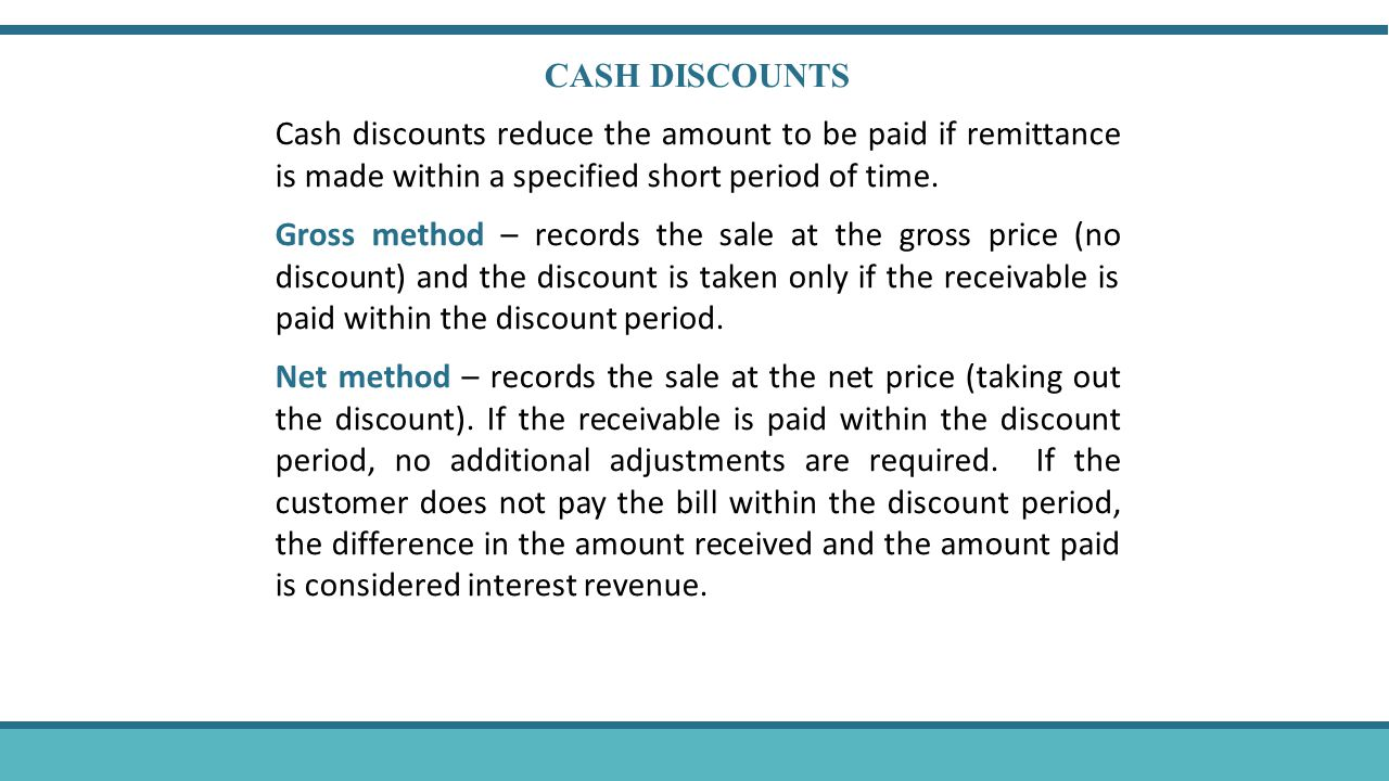 CASH DISCOUNTS Cash discounts reduce the amount to be paid if remittance is made within a specified short period of time.