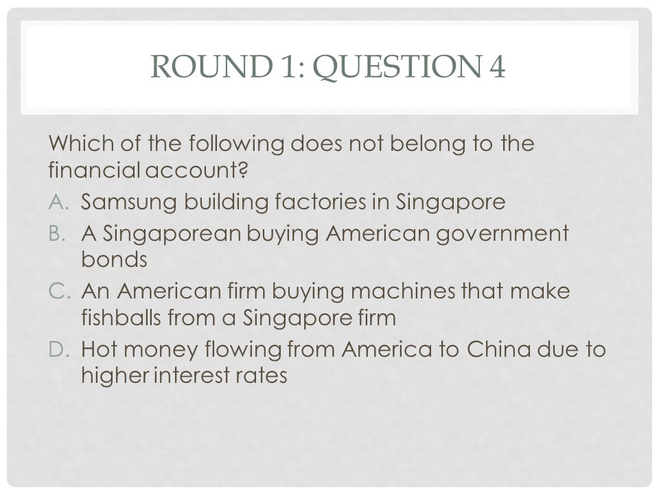 RouND 1: Question 4 Which of the following does not belong to the financial account Samsung building factories in Singapore.