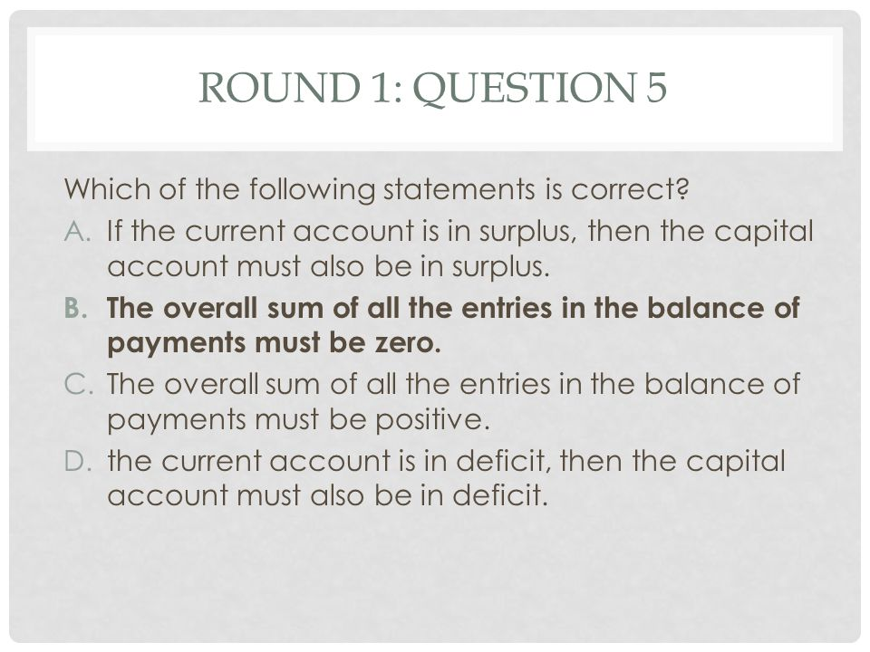 Round 1: Question 5 Which of the following statements is correct