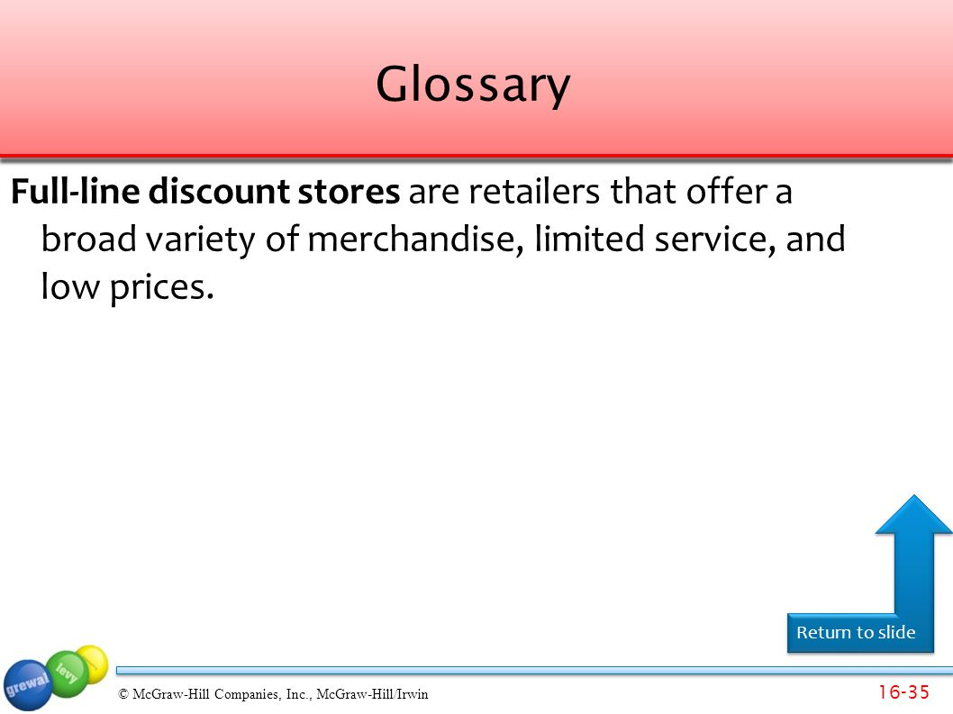 Glossary Full-line discount stores are retailers that offer a broad variety of merchandise, limited service, and low prices.