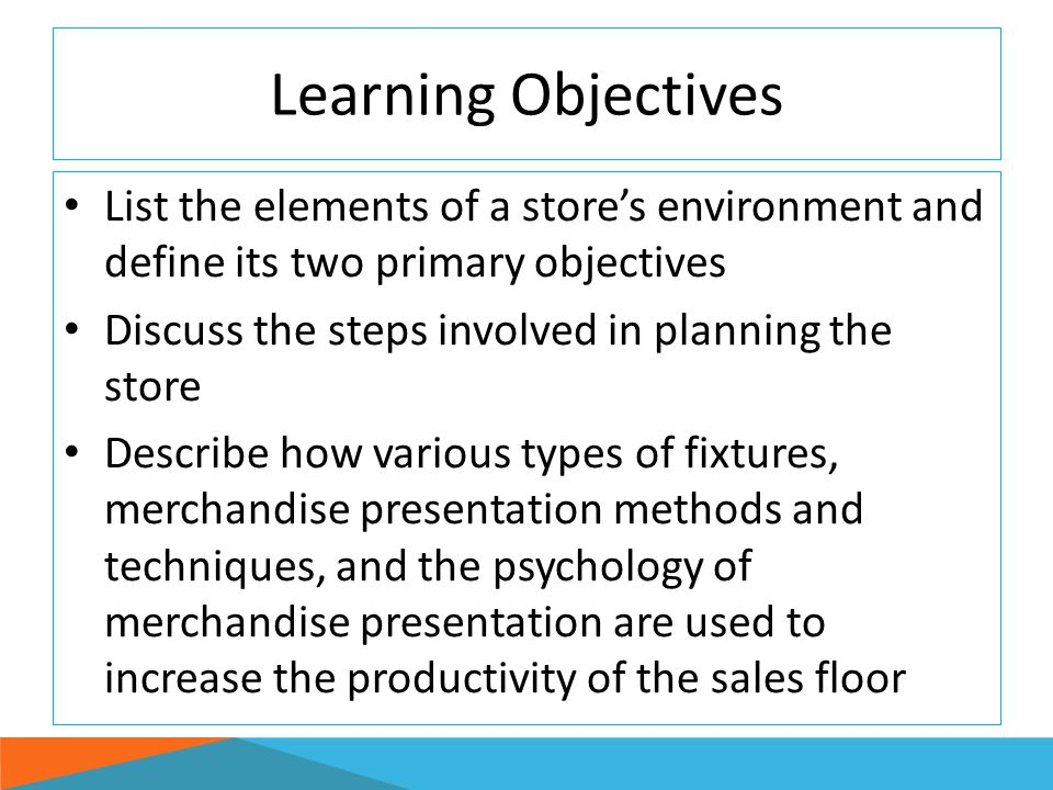 Learning Objectives List the elements of a store's environment and define its two primary objectives.