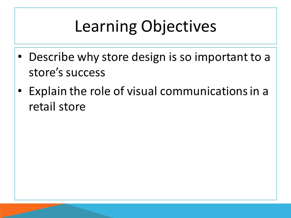 Learning Objectives Describe why store design is so important to a store's success.