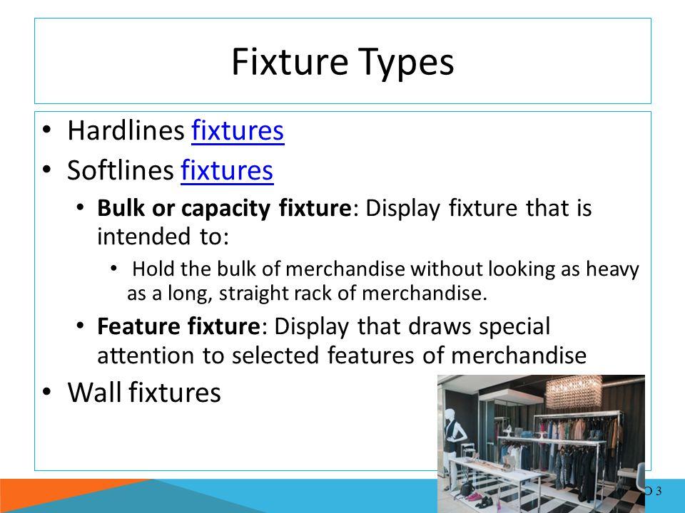 Fixture Types Hardlines fixtures Softlines fixtures Wall fixtures