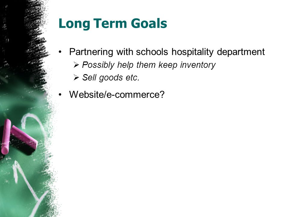 Long Term Goals Partnering with schools hospitality department