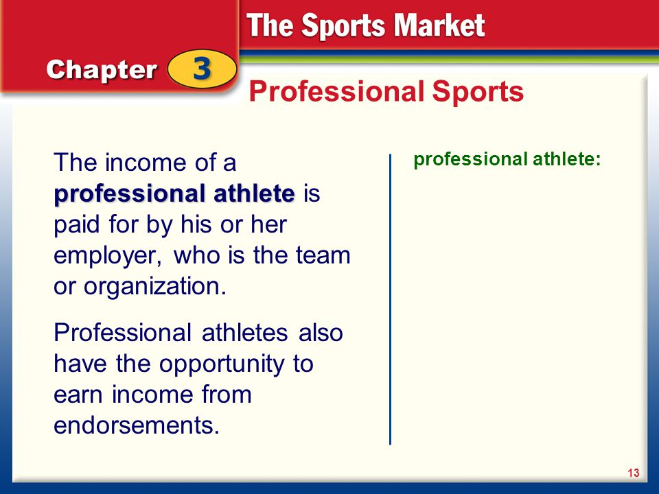 Professional Sports The income of a professional athlete is paid for by his or her employer, who is the team or organization.