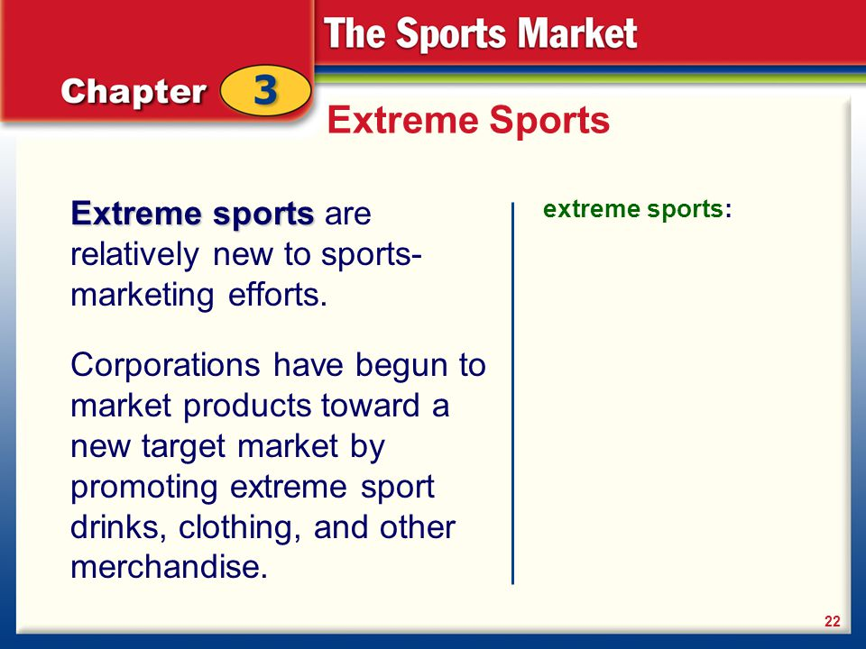 Extreme Sports Extreme sports are relatively new to sports-marketing efforts. extreme sports: