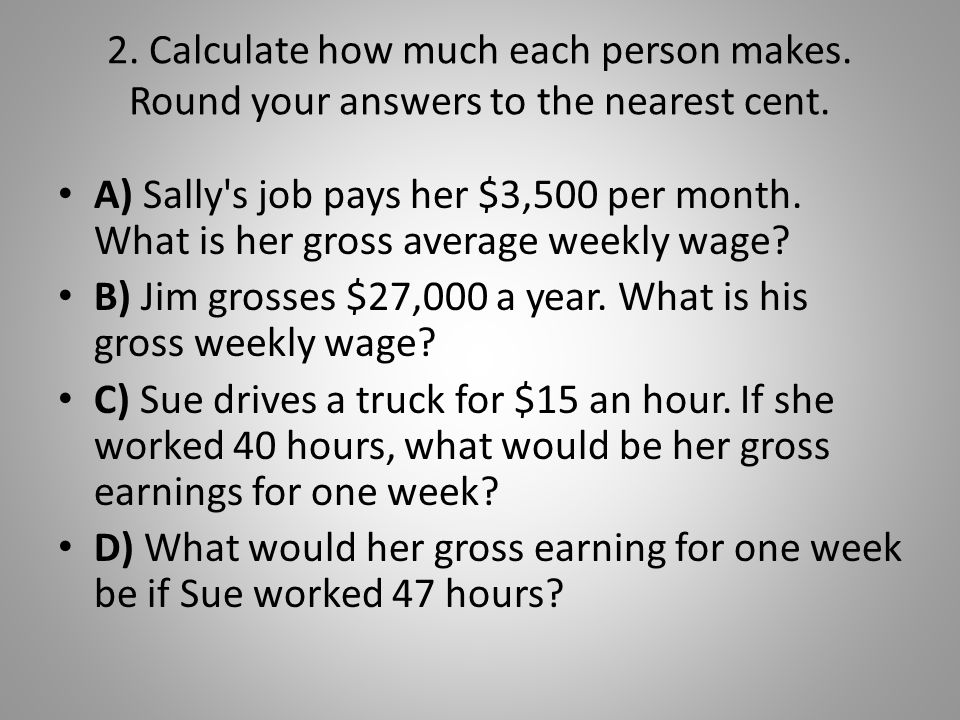 2. Calculate how much each person makes