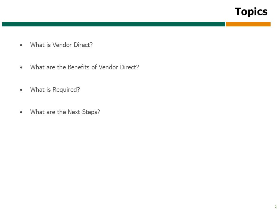 Topics What is Vendor Direct What are the Benefits of Vendor Direct