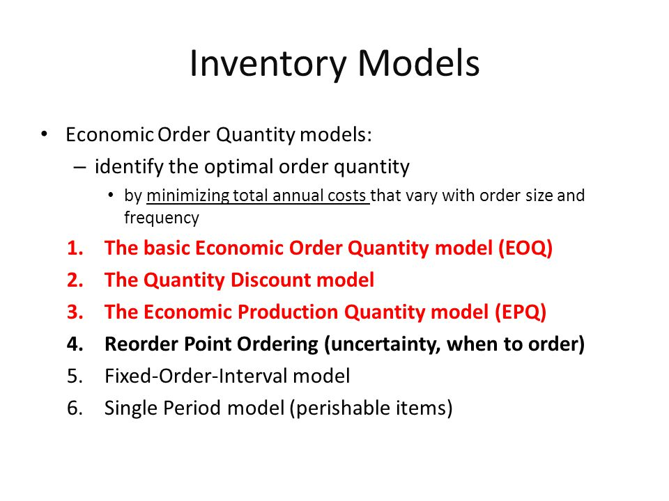 Inventory Models Economic Order Quantity models: