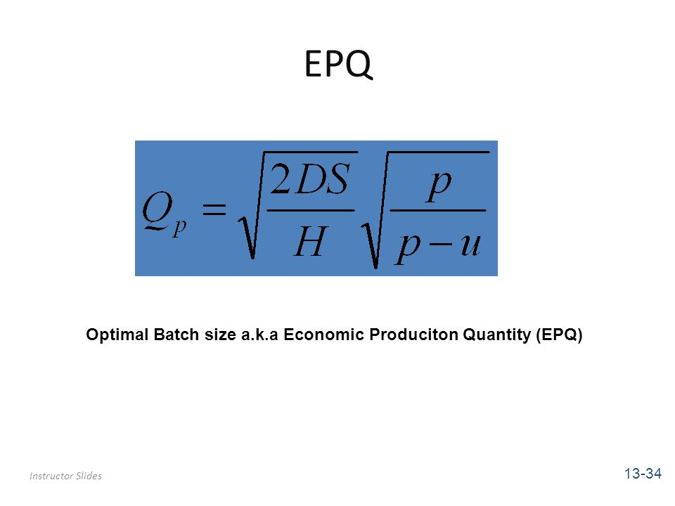 EPQ Optimal Batch size a.k.a Economic Produciton Quantity (EPQ) 13-34