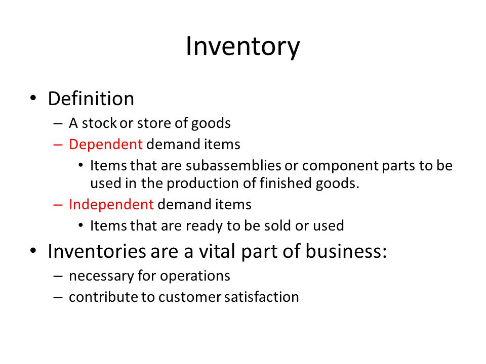 Inventory Definition Inventories are a vital part of business: