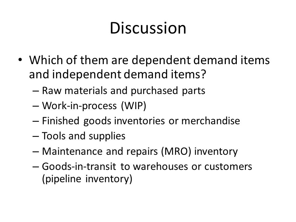 Discussion Which of them are dependent demand items and independent demand items Raw materials and purchased parts.