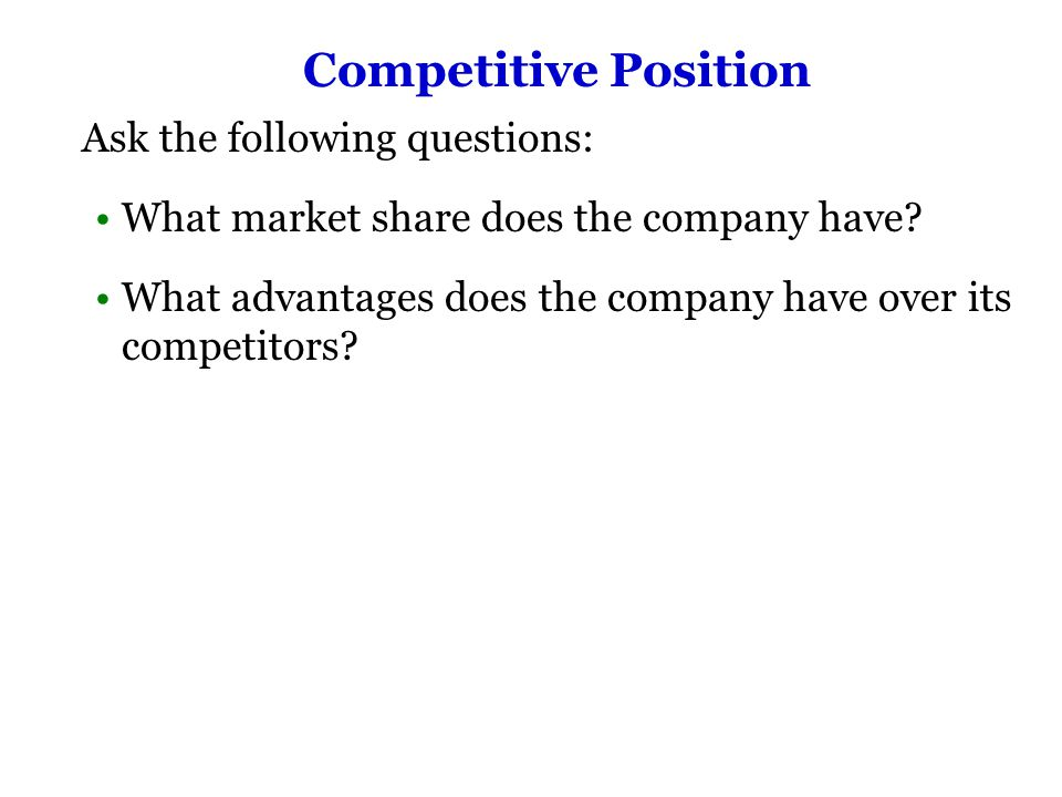 Competitive Position Ask the following questions: