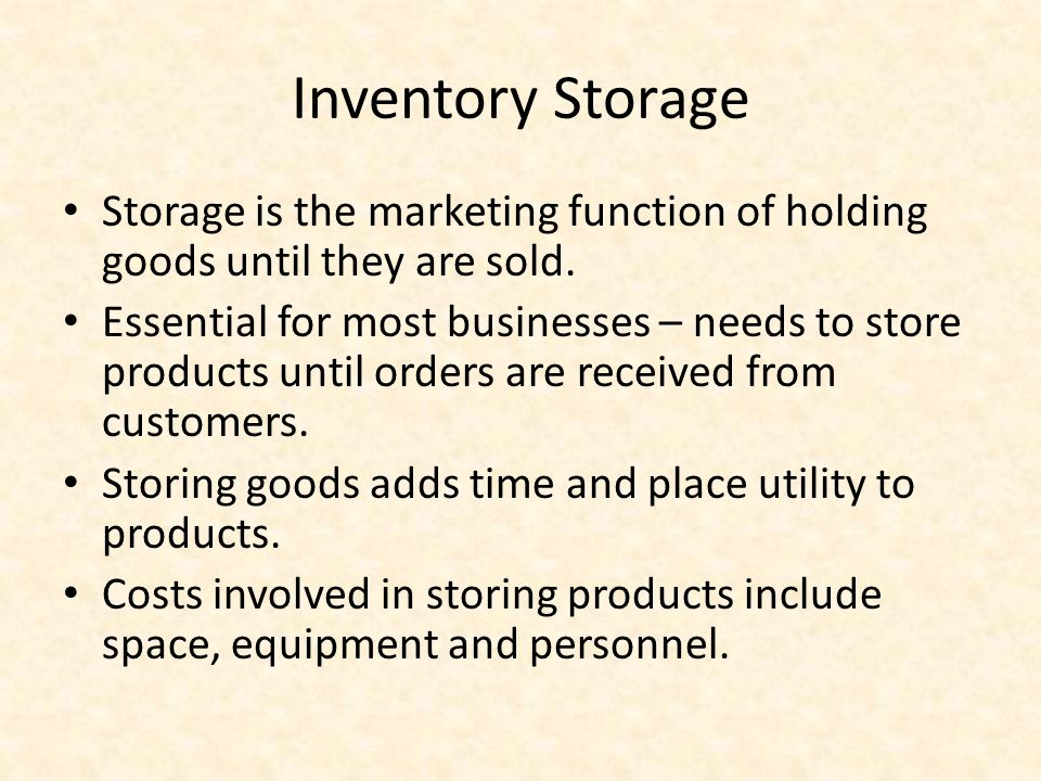 Inventory Storage Storage is the marketing function of holding goods until they are sold.