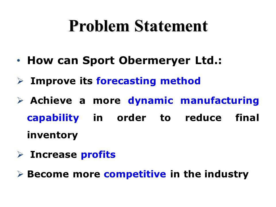 Problem Statement How can Sport Obermeryer Ltd.: